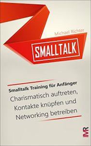 Smalltalk: Smalltalk Training für Anfänger – Charismatisch auftreten, Kontakte knüpfen und Networking betreiben