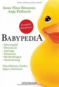 Babypedia: Elterngeld, Elternzeit, Anträge, Finanzen, Rechtsfragen, Ausstattung – Checklisten, Links, Apps, Literatur –   –