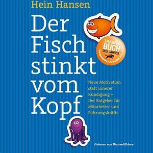 Der Fisch stinkt vom Kopf: Neue Motivation statt innere Kündigung – Der Ratgeber für Mitarbeiter und Führungskräfte
