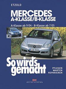 Mercedes A-Klasse / B-Klasse: A-Klasse 9/04-4/12 – B-Klasse 7/05-6/11, So wird's gemacht – Band 140