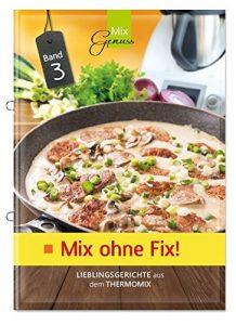 Mix ohne Fix – BAND 3!: Lieblingsgerichte aus dem Thermomix