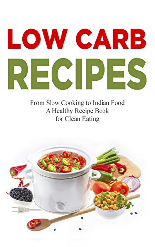 Low Carb Recipes: Healthy Cookbook - Paleo Diet, Cooking for Healthy Eating, Quick and Easy Recipes, Fondue, Holiday & Halloween, Cooking for One, New ... Loss Recipes for 2018 (English Edition)